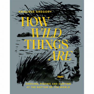 How Wild Things Are - Cooking, fishing and hunting at the bottom of the world