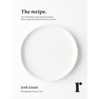 The recipe - The World's Finest Chefs and the Essential Classic Recipes For Anyone Who Loves to Cook